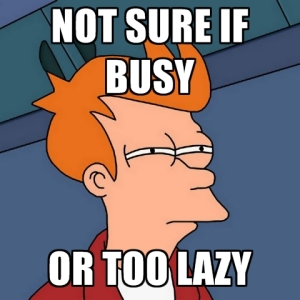 not-sure-if-busy-or-too-lazy